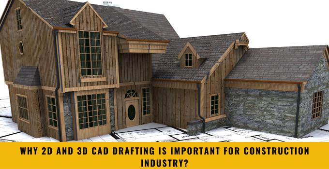 Why 2D and 3D CAD Drafting is Important for construction industry?