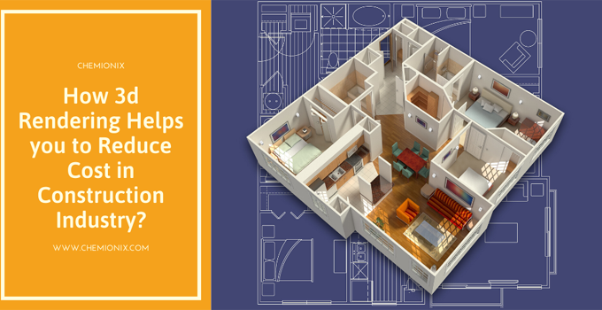 How 3d Rendering Helps you to Reduce Cost in Construction Industry?
