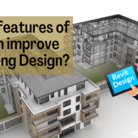 How new features of Revit can improve your Building Design