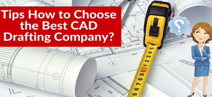 Tips how to choose the best CAD drafting company